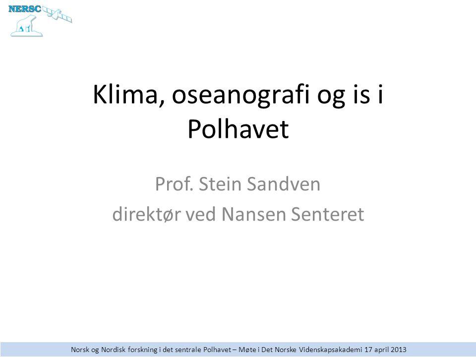 Norsk og Nordisk forskning i det sentrale Polhavet – Møte i Det Norske Videnskapsakademi 17 april 2013 Klima, oseanografi og is i Polhavet Prof.