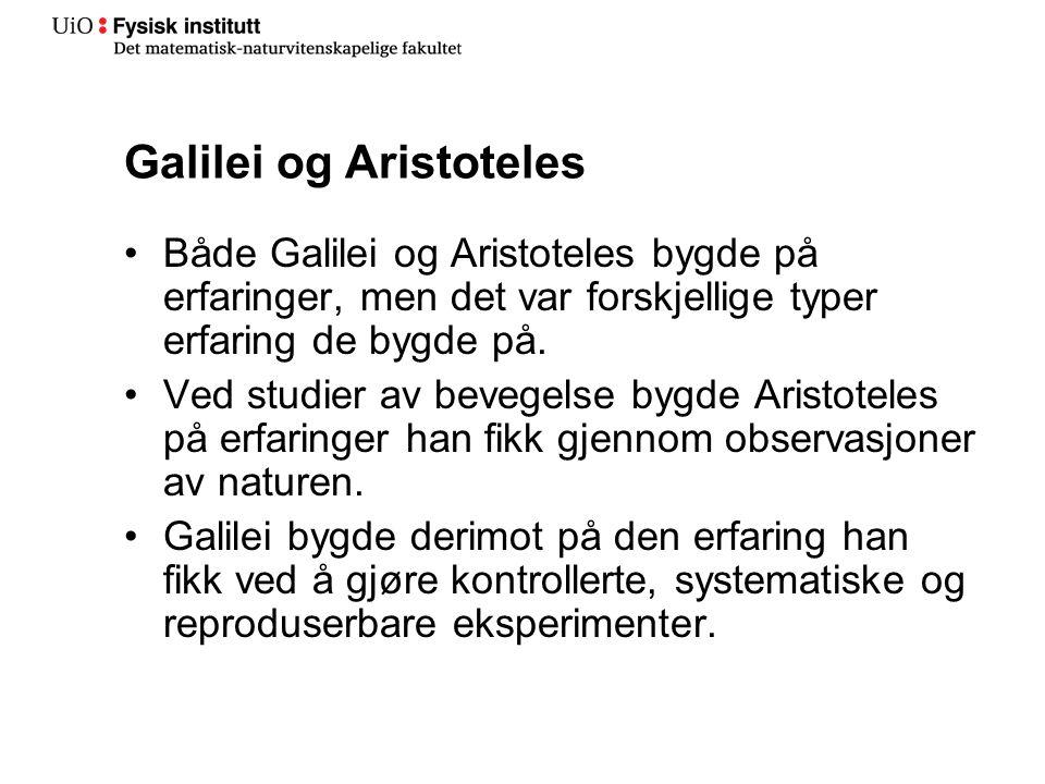 Galilei og Aristoteles Både Galilei og Aristoteles bygde på erfaringer, men det var forskjellige typer erfaring de bygde på.