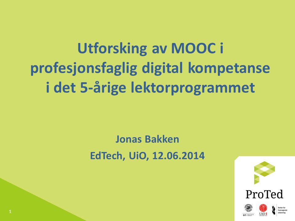 1 Utforsking av MOOC i profesjonsfaglig digital kompetanse i det 5-årige lektorprogrammet Jonas Bakken EdTech, UiO, 12.06.2014