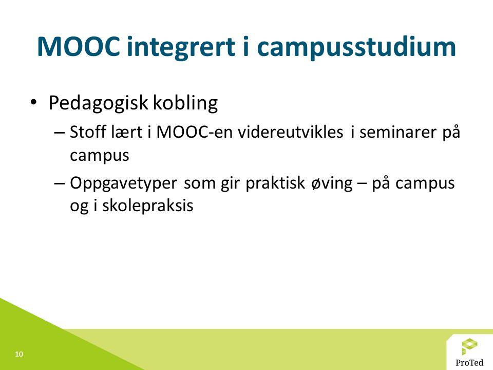 10 MOOC integrert i campusstudium Pedagogisk kobling – Stoff lært i MOOC-en videreutvikles i seminarer på campus – Oppgavetyper som gir praktisk øving