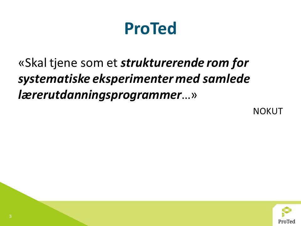 3 ProTed «Skal tjene som et strukturerende rom for systematiske eksperimenter med samlede lærerutdanningsprogrammer…» NOKUT