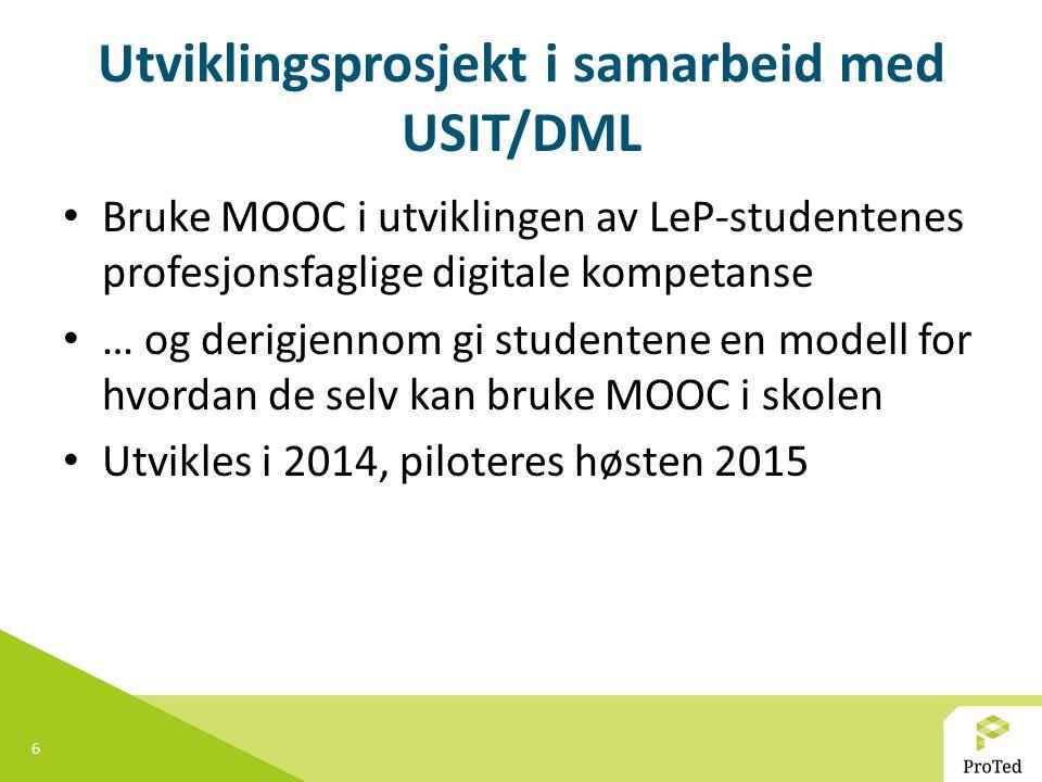 6 Utviklingsprosjekt i samarbeid med USIT/DML Bruke MOOC i utviklingen av LeP-studentenes profesjonsfaglige digitale kompetanse … og derigjennom gi st