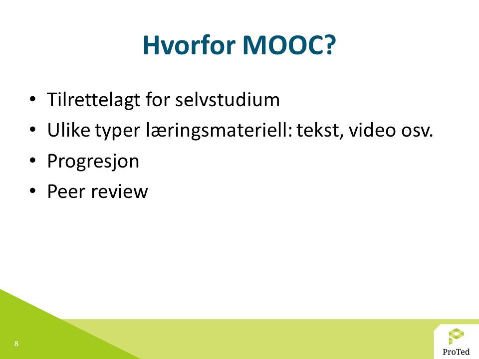 8 Hvorfor MOOC? Tilrettelagt for selvstudium Ulike typer læringsmateriell: tekst, video osv. Progresjon Peer review