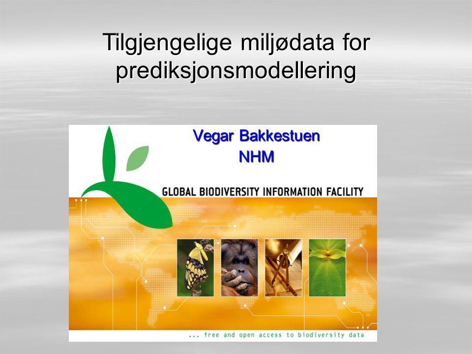 Globalt tilgjenglige data  Fritt tilgjenglig og nedlastbart på nett: –Høydeinformasjon, 1 km oppløsning (HYDRO1k Elevation Derivative Database): http://edc.usgs.gov/products/elevation/gtopo30/ hydro/index.html) http://edc.usgs.gov/products/elevation/gtopo30/ hydro/index.html http://edc.usgs.gov/products/elevation/gtopo30/ hydro/index.html –Klimainformasjon, 1 – 10 km oppløsning, WordClim: http://www.worldclim.org/