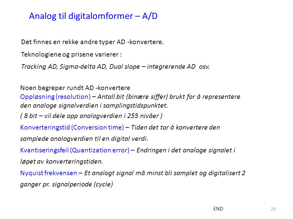 29 Noen begreper rundt AD -konvertere Oppløsning (resolution) – Antall bit (binære siffer) brukt for å representere den analoge signalverdien i sampli