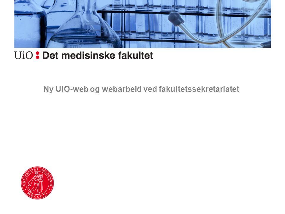 Ny UiO-web Fra kaos til målrettet og strukturert informasjon www.uio.nowww.uio.no skal… 1.