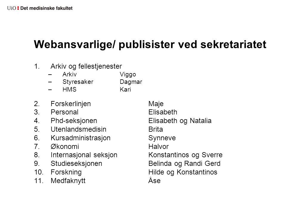 Webansvarlige/ publisister ved sekretariatet 1.Arkiv og fellestjenester –Arkiv Viggo –Styresaker Dagmar –HMS Kari 2.Forskerlinjen Maje 3.Personal Elis