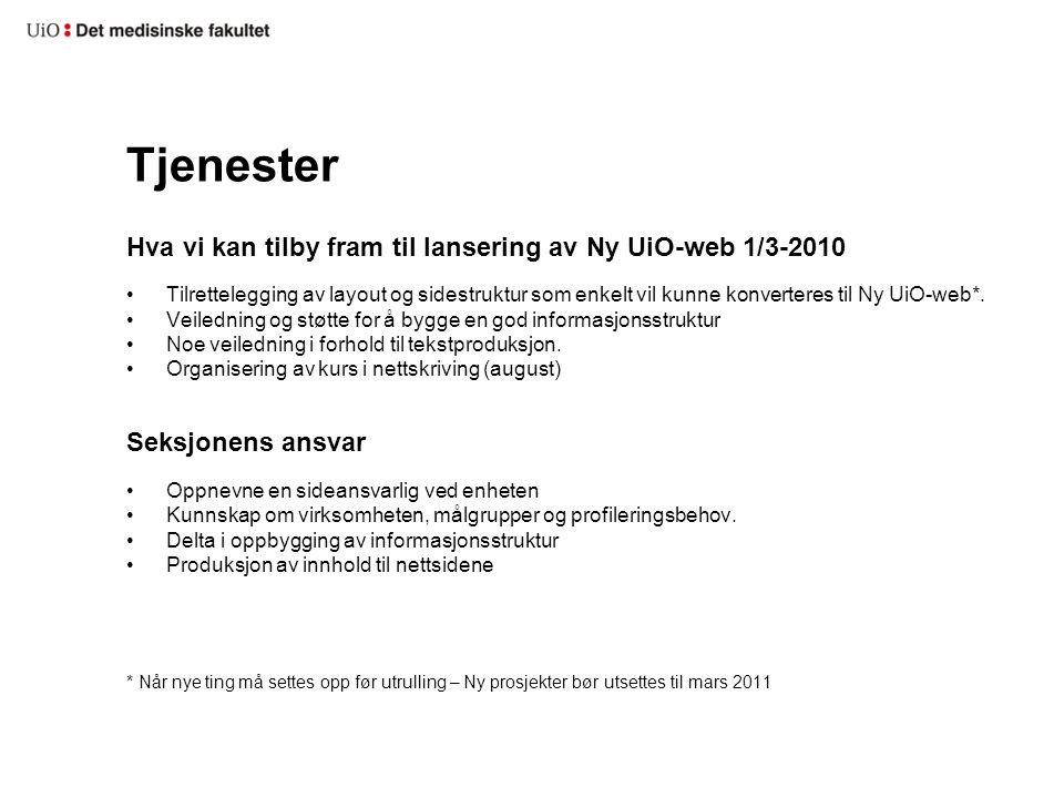 Tjenester Hva vi kan tilby fram til lansering av Ny UiO-web 1/3-2010 Tilrettelegging av layout og sidestruktur som enkelt vil kunne konverteres til Ny UiO-web*.