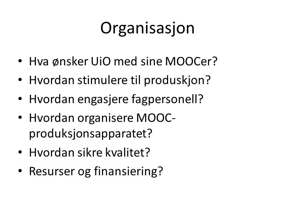 Organisasjon Hva ønsker UiO med sine MOOCer? Hvordan stimulere til produskjon? Hvordan engasjere fagpersonell? Hvordan organisere MOOC- produksjonsapp