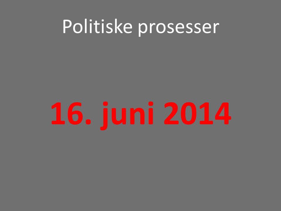 Politiske prosesser 16. juni 2014