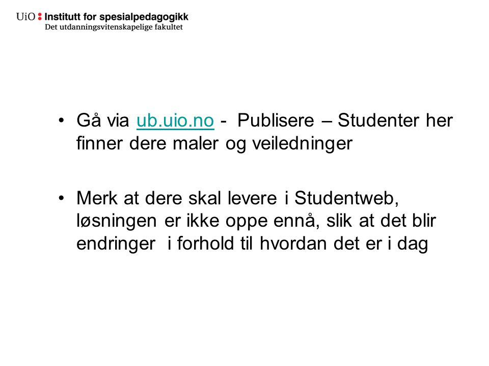 Gå via ub.uio.no - Publisere – Studenter her finner dere maler og veiledningerub.uio.no Merk at dere skal levere i Studentweb, løsningen er ikke oppe