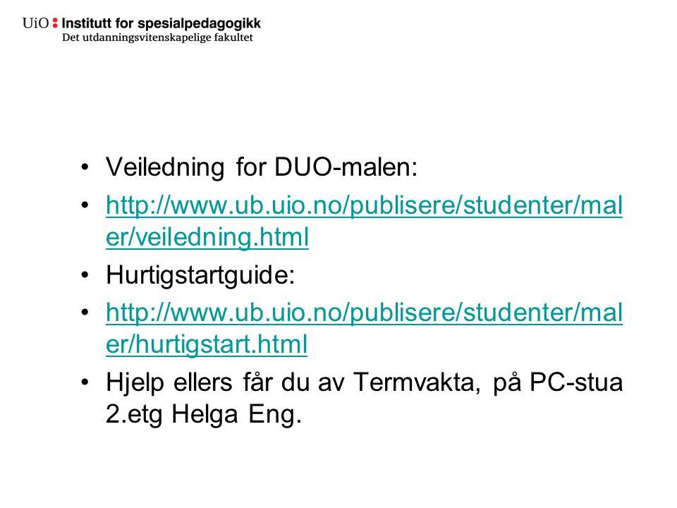 Veiledning for DUO-malen: http://www.ub.uio.no/publisere/studenter/mal er/veiledning.htmlhttp://www.ub.uio.no/publisere/studenter/mal er/veiledning.ht