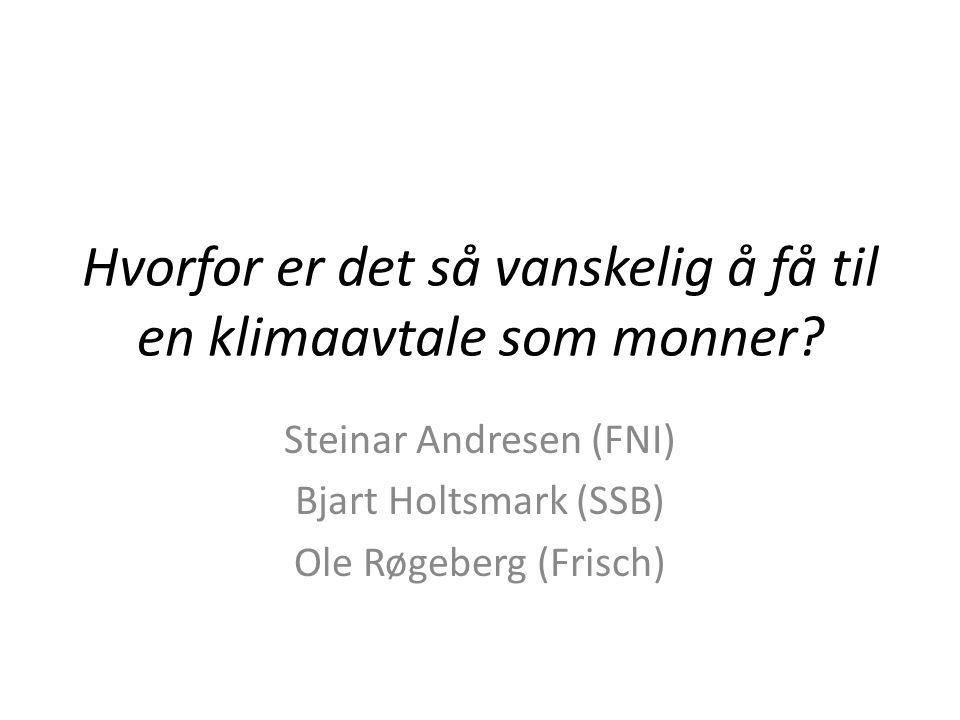 Hvorfor er det så vanskelig å få til en klimaavtale som monner? Steinar Andresen (FNI) Bjart Holtsmark (SSB) Ole Røgeberg (Frisch)