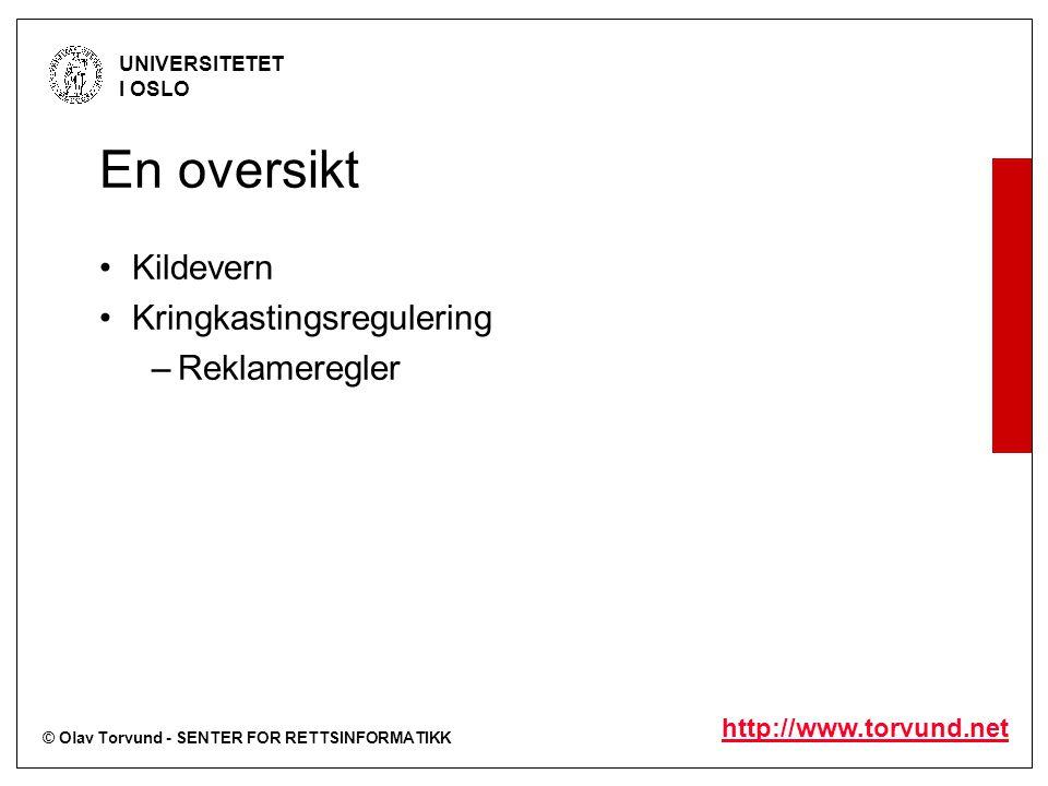 © Olav Torvund - SENTER FOR RETTSINFORMATIKK UNIVERSITETET I OSLO http://www.torvund.net En oversikt Kildevern Kringkastingsregulering –Reklameregler
