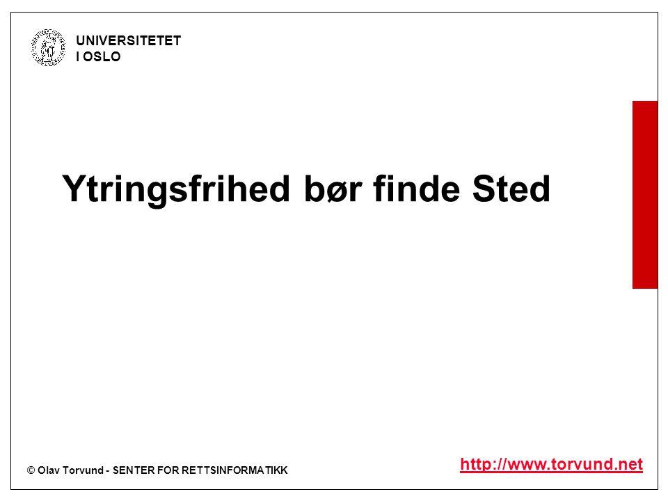 © Olav Torvund - SENTER FOR RETTSINFORMATIKK UNIVERSITETET I OSLO http://www.torvund.net Ytringsfrihet Diskriminering Rasisme Seksuell legning Kjønn Religion Etc Ytringsfrihetens avgrensning