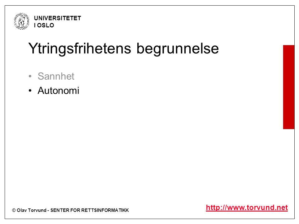 © Olav Torvund - SENTER FOR RETTSINFORMATIKK UNIVERSITETET I OSLO http://www.torvund.net Ytringsfrihetens begrunnelse Sannhet Autonomi