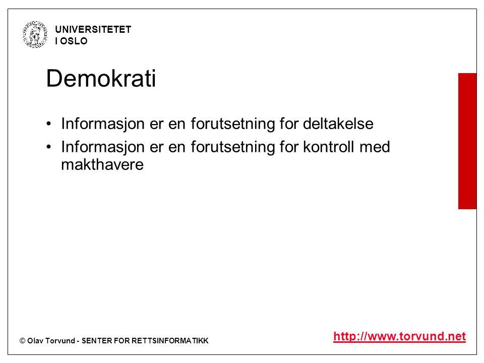 © Olav Torvund - SENTER FOR RETTSINFORMATIKK UNIVERSITETET I OSLO http://www.torvund.net Demokrati Informasjon er en forutsetning for deltakelse Informasjon er en forutsetning for kontroll med makthavere