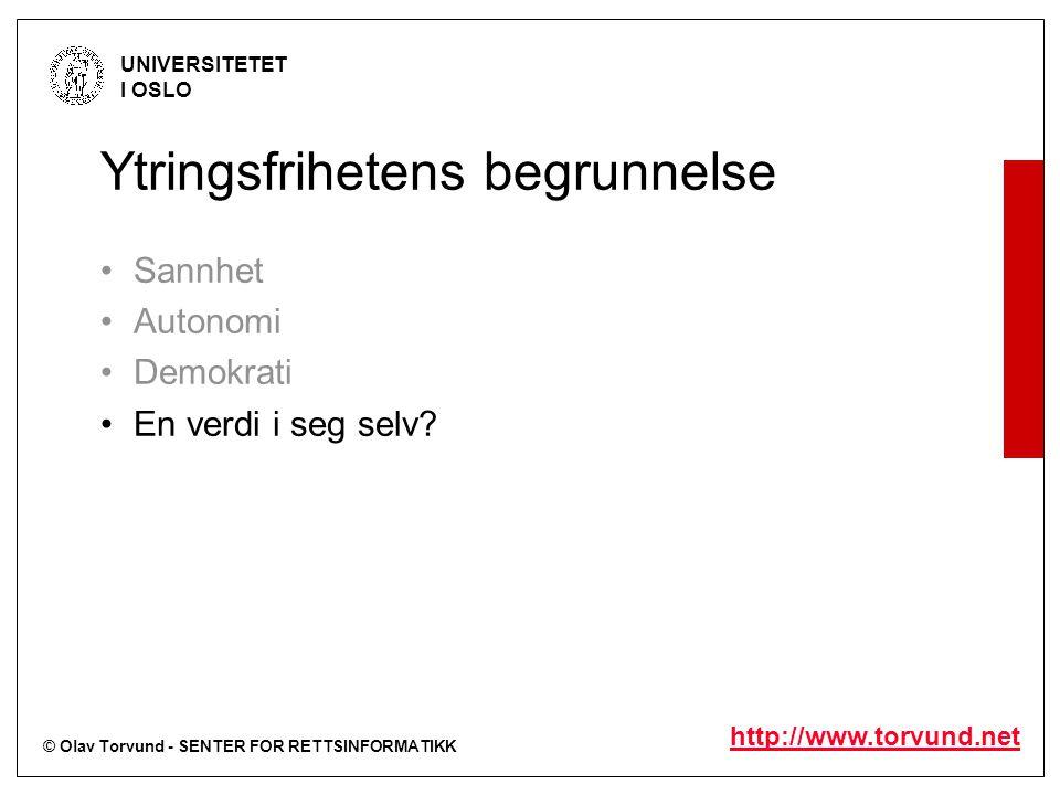 © Olav Torvund - SENTER FOR RETTSINFORMATIKK UNIVERSITETET I OSLO http://www.torvund.net Ytringsfrihetens begrunnelse Sannhet Autonomi Demokrati En verdi i seg selv?