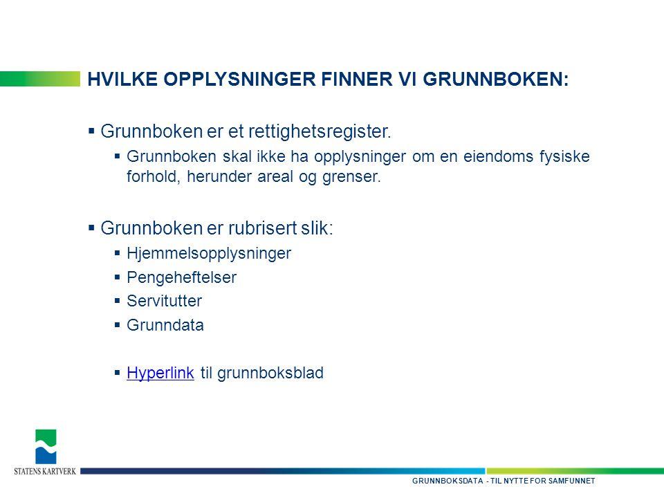 - TIL NYTTE FOR SAMFUNNETGRUNNBOKSDATA HVILKE OPPLYSNINGER FINNER VI GRUNNBOKEN:  Grunnboken er et rettighetsregister.