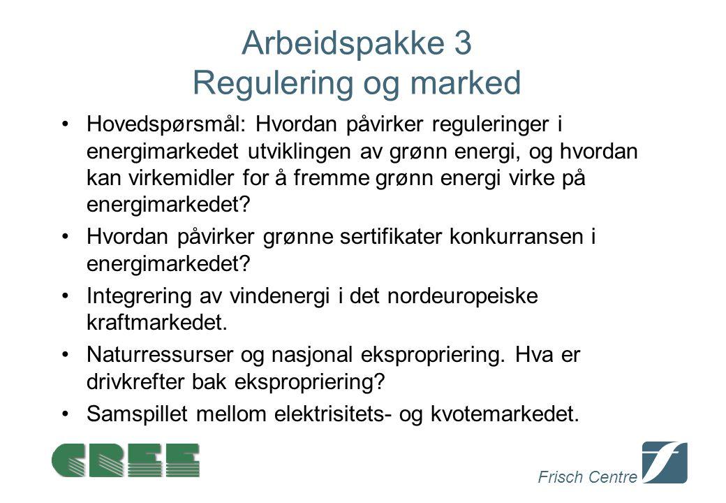 Frisch Centre Arbeidspakke 3 Regulering og marked Hovedspørsmål: Hvordan påvirker reguleringer i energimarkedet utviklingen av grønn energi, og hvordan kan virkemidler for å fremme grønn energi virke på energimarkedet.