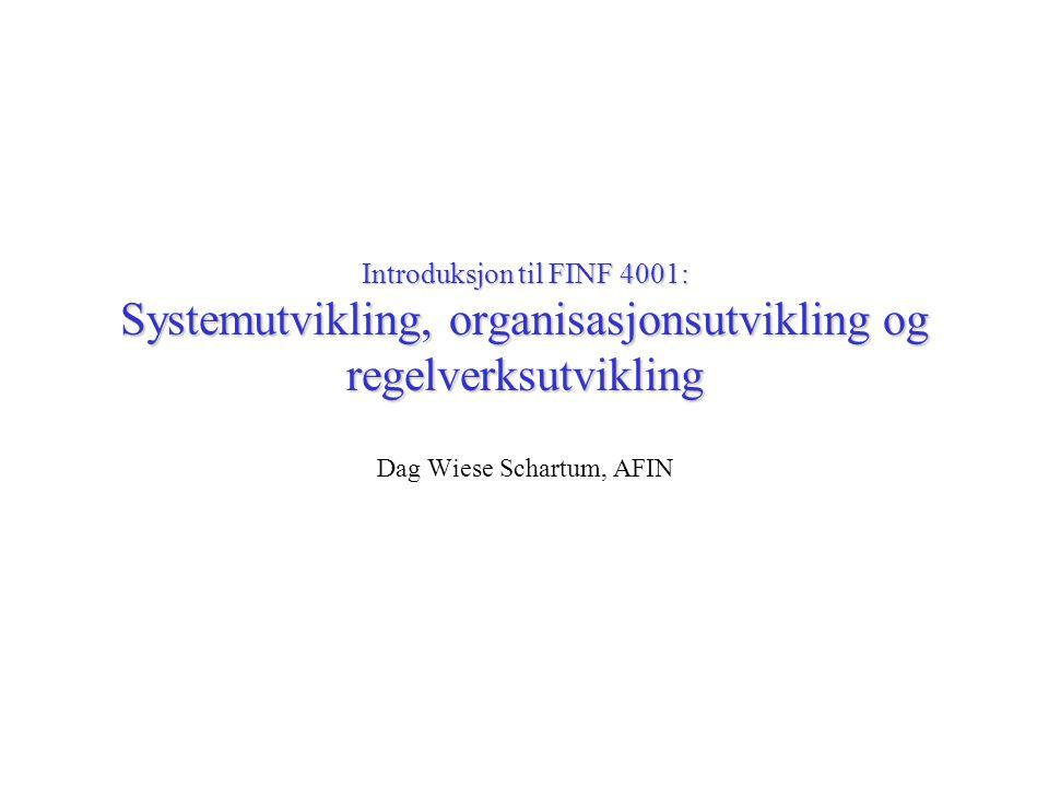 Introduksjon til FINF 4001: Systemutvikling, organisasjonsutvikling og regelverksutvikling Dag Wiese Schartum, AFIN