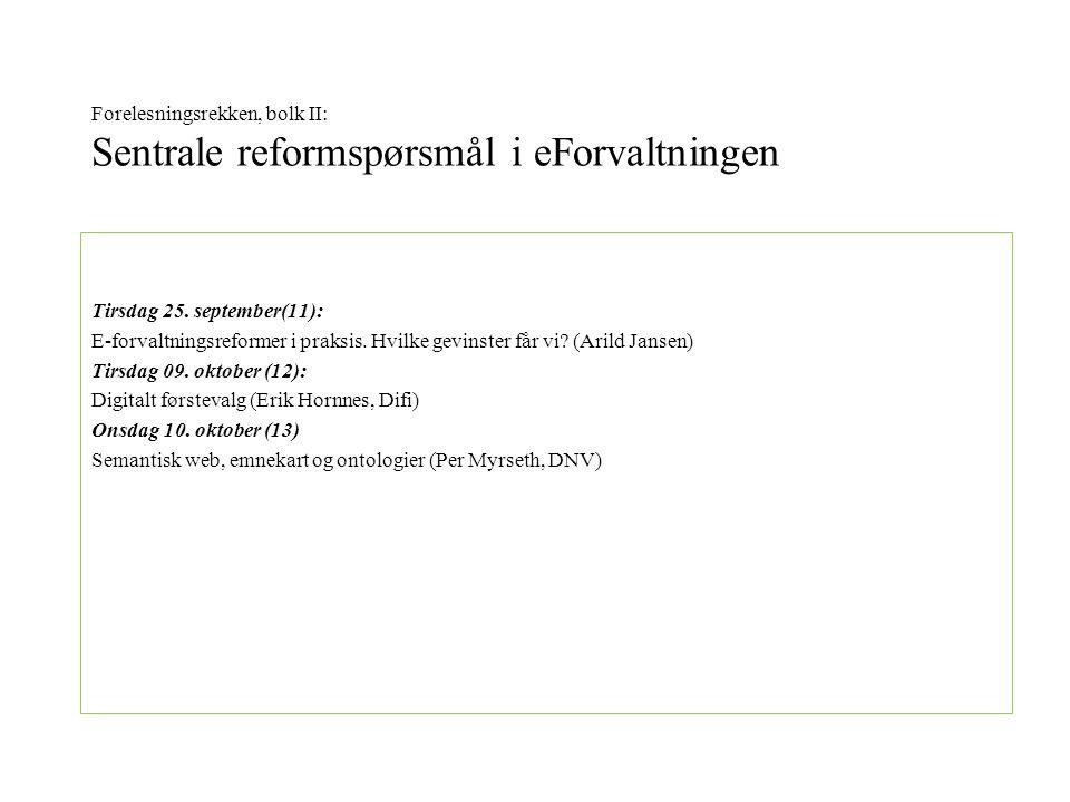 Forelesningsrekken, bolk II: Sentrale reformspørsmål i eForvaltningen Tirsdag 25.