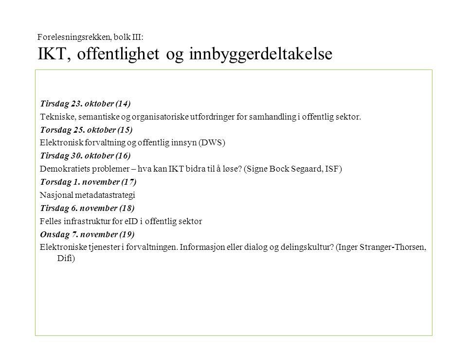 Forelesningsrekken, bolk III: IKT, offentlighet og innbyggerdeltakelse Tirsdag 23.