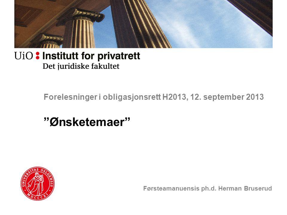 """Forelesninger i obligasjonsrett H2013, 12. september 2013 """"Ønsketemaer"""" Førsteamanuensis ph.d. Herman Bruserud"""