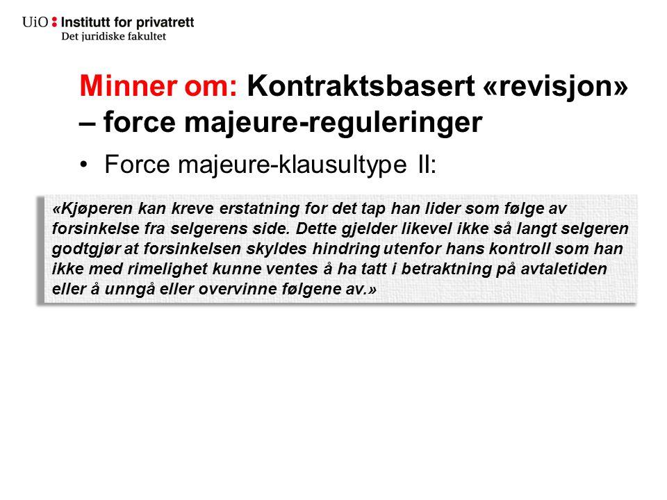 Minner om: Kontraktsbasert «revisjon» – force majeure-reguleringer Force majeure-klausultype II: «Kjøperen kan kreve erstatning for det tap han lider