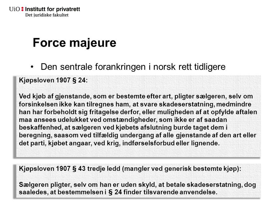 Force majeure Den sentrale forankringen i norsk rett tidligere Kjøpsloven 1907 § 24: Ved kjøb af gjenstande, som er bestemte efter art, pligter sælger
