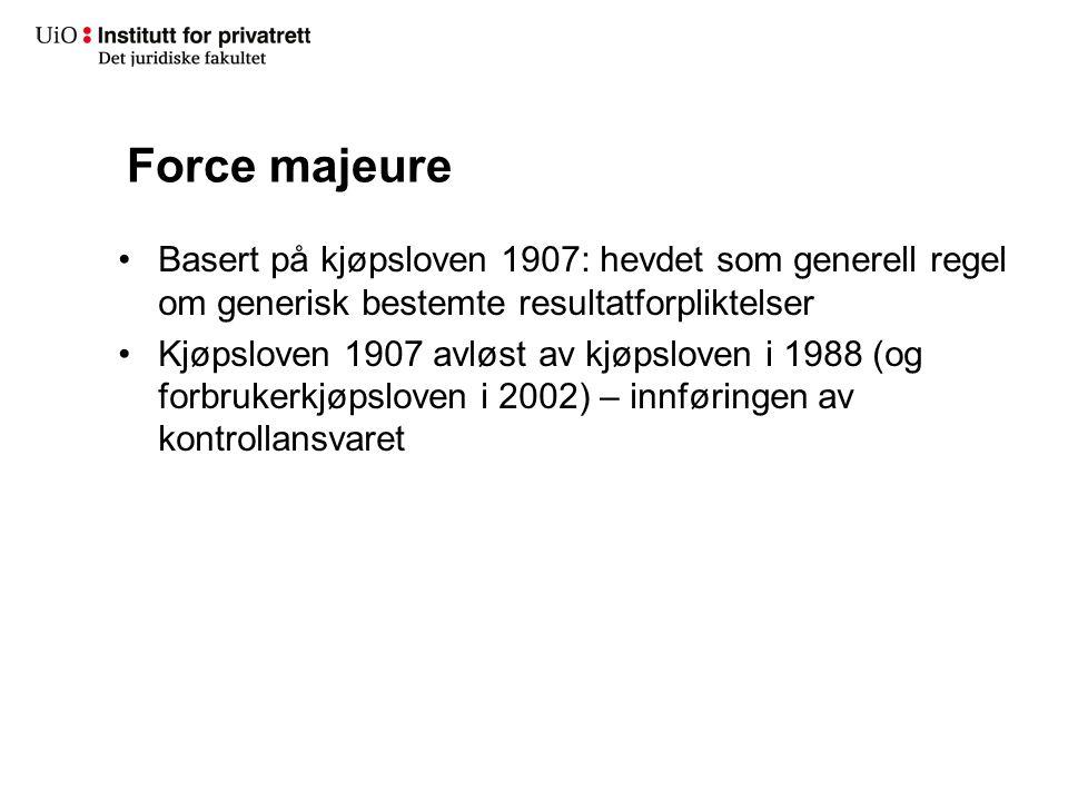 Force majeure Basert på kjøpsloven 1907: hevdet som generell regel om generisk bestemte resultatforpliktelser Kjøpsloven 1907 avløst av kjøpsloven i 1