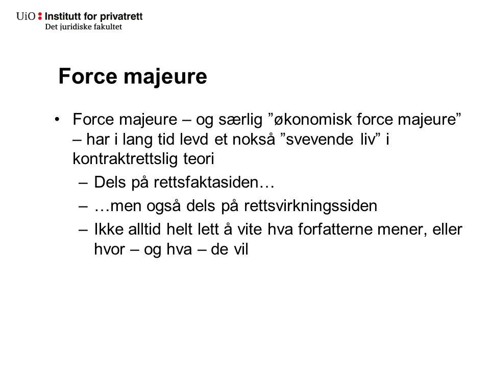 """Force majeure Force majeure – og særlig """"økonomisk force majeure"""" – har i lang tid levd et nokså """"svevende liv"""" i kontraktrettslig teori –Dels på rett"""