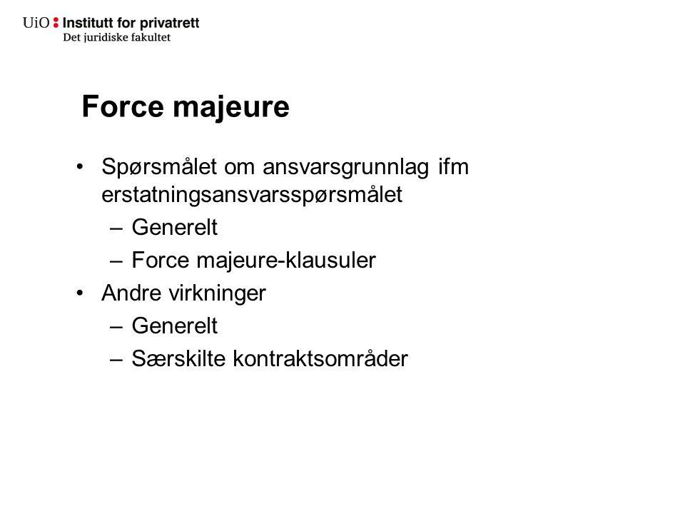 Force majeure Spørsmålet om ansvarsgrunnlag ifm erstatningsansvarsspørsmålet –Generelt –Force majeure-klausuler Andre virkninger –Generelt –Særskilte