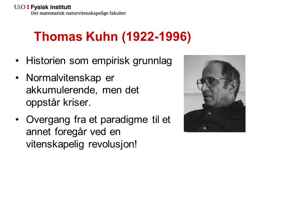 Thomas Kuhn (1922-1996) Historien som empirisk grunnlag Normalvitenskap er akkumulerende, men det oppstår kriser. Overgang fra et paradigme til et ann