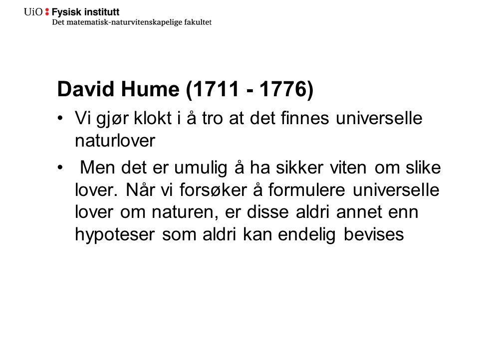 David Hume (1711 - 1776) Induksjonsproblemet Antakelsen om at fremtiden ligner fortiden er ikke grunnlagt på argumenter av noe slag, men har utelukkende sitt utspring i våre vaner