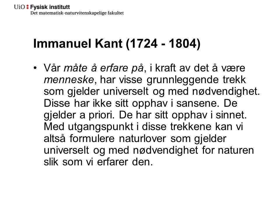 Immanuel Kant (1724 - 1804) Vår måte å erfare på, i kraft av det å være menneske, har visse grunnleggende trekk som gjelder universelt og med nødvendi