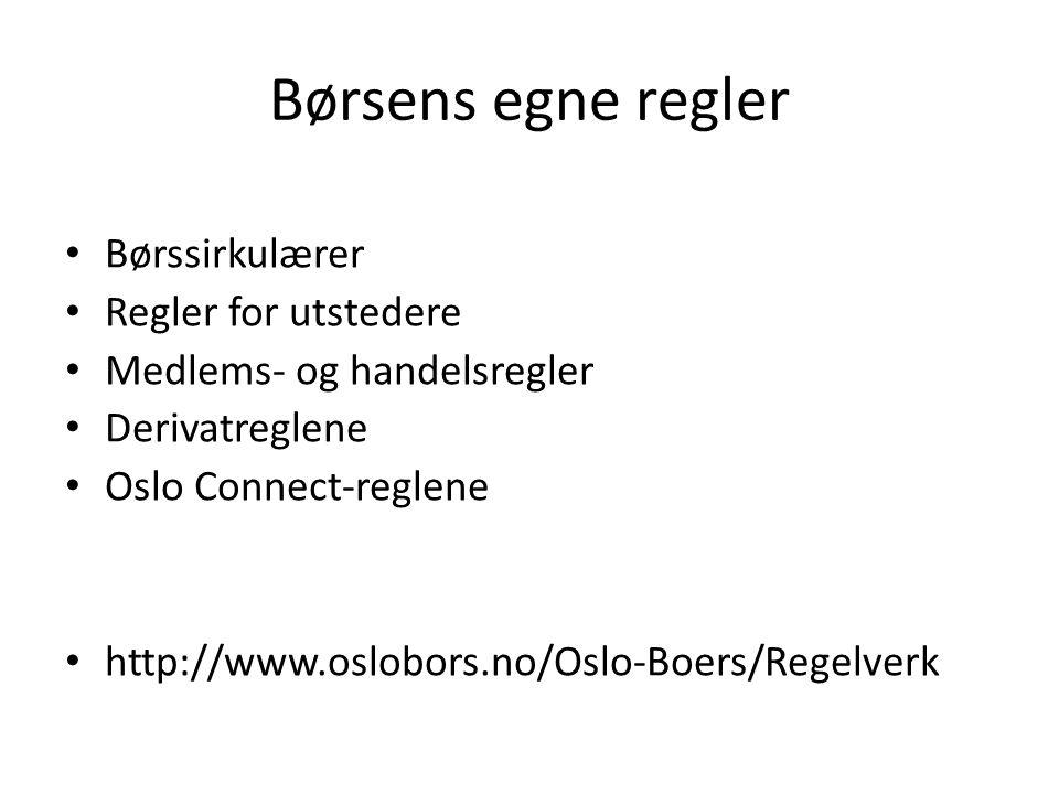 Børsens egne regler Børssirkulærer Regler for utstedere Medlems- og handelsregler Derivatreglene Oslo Connect-reglene http://www.oslobors.no/Oslo-Boers/Regelverk