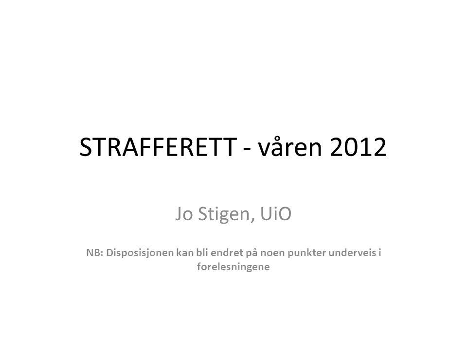 STRAFFERETT - våren 2012 Jo Stigen, UiO NB: Disposisjonen kan bli endret på noen punkter underveis i forelesningene