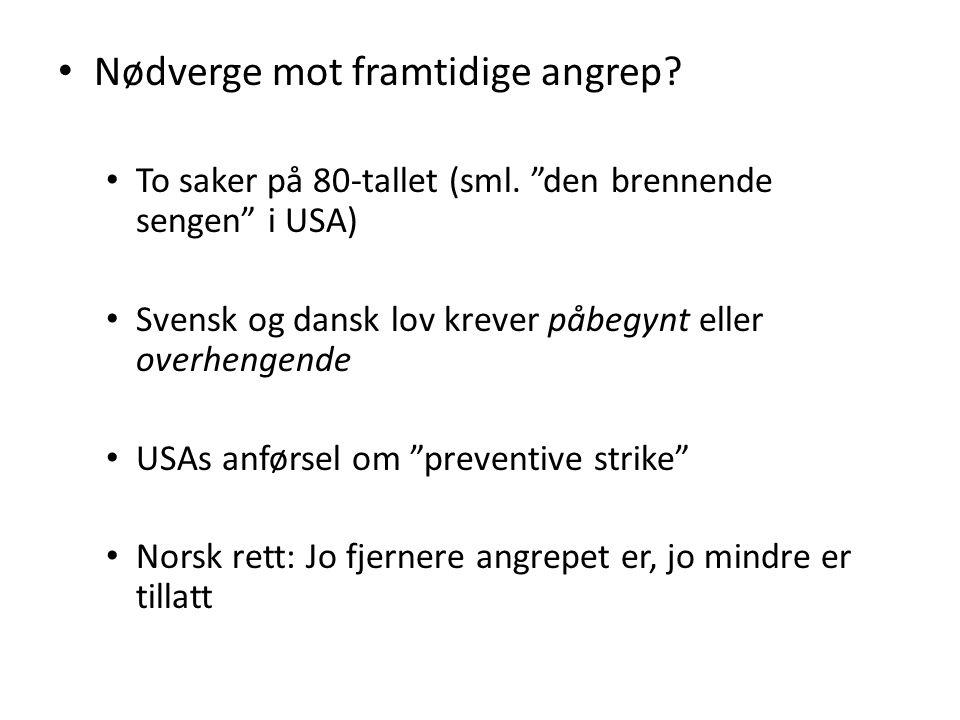 """Nødverge mot framtidige angrep? To saker på 80-tallet (sml. """"den brennende sengen"""" i USA) Svensk og dansk lov krever påbegynt eller overhengende USAs"""