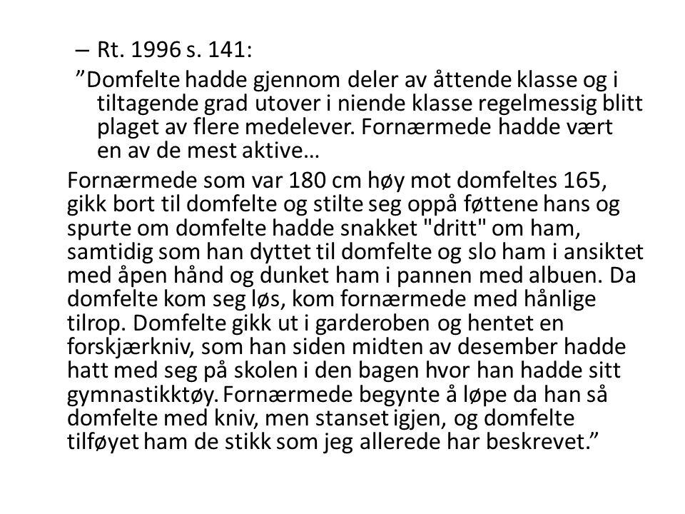 """– Rt. 1996 s. 141: """"Domfelte hadde gjennom deler av åttende klasse og i tiltagende grad utover i niende klasse regelmessig blitt plaget av flere medel"""