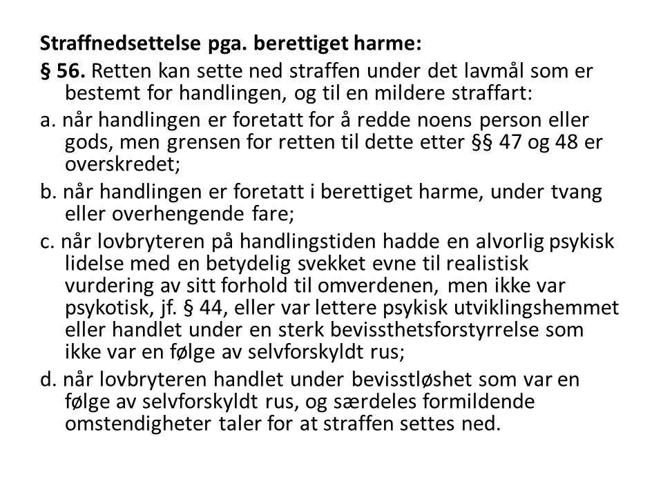 Straffnedsettelse pga. berettiget harme: § 56. Retten kan sette ned straffen under det lavmål som er bestemt for handlingen, og til en mildere straffa
