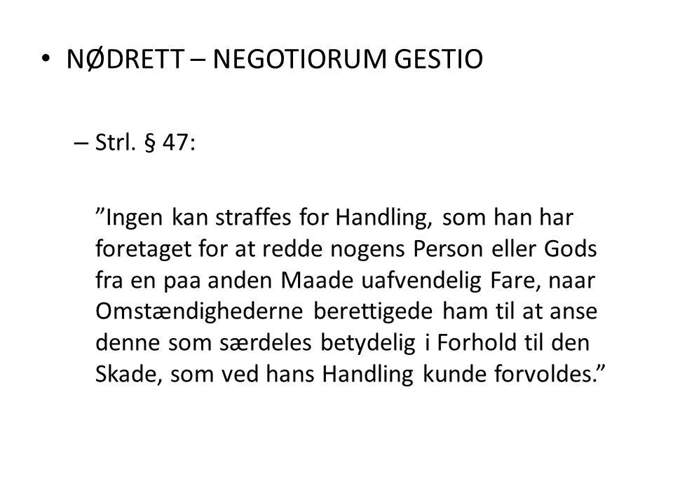 "NØDRETT – NEGOTIORUM GESTIO – Strl. § 47: ""Ingen kan straffes for Handling, som han har foretaget for at redde nogens Person eller Gods fra en paa and"