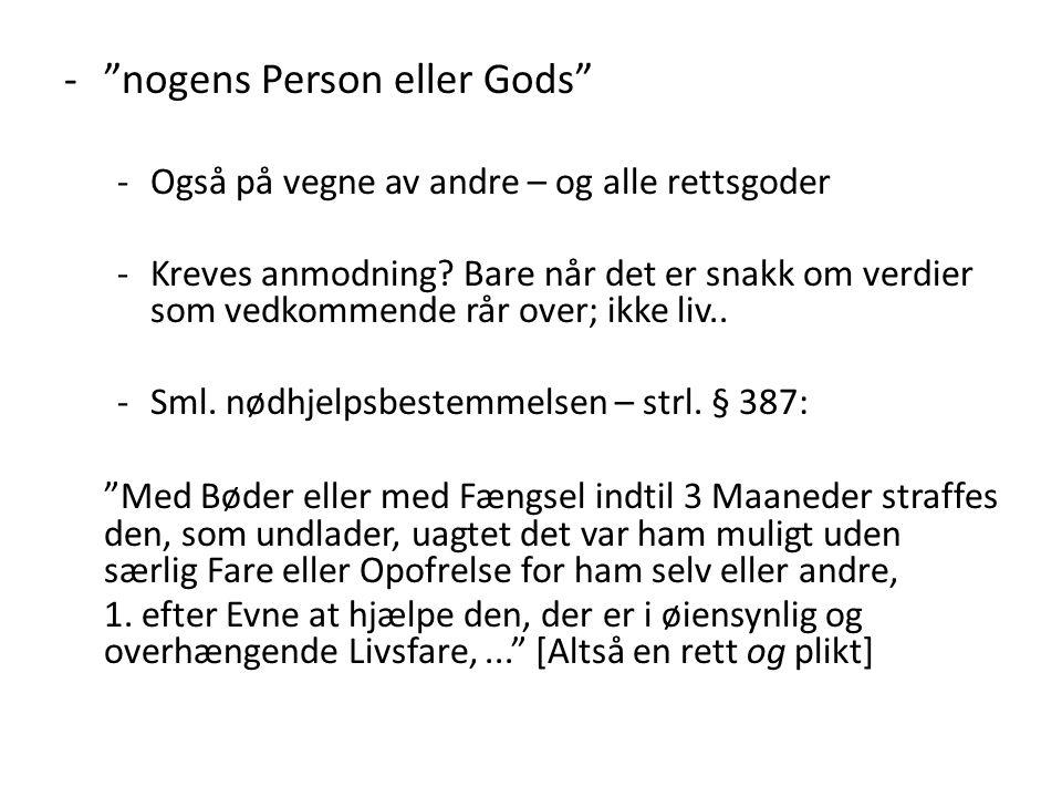 """-""""nogens Person eller Gods"""" -Også på vegne av andre – og alle rettsgoder -Kreves anmodning? Bare når det er snakk om verdier som vedkommende rår over;"""