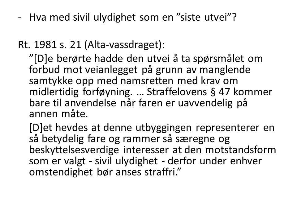 """-Hva med sivil ulydighet som en """"siste utvei""""? Rt. 1981 s. 21 (Alta-vassdraget): """"[D]e berørte hadde den utvei å ta spørsmålet om forbud mot veianlegg"""