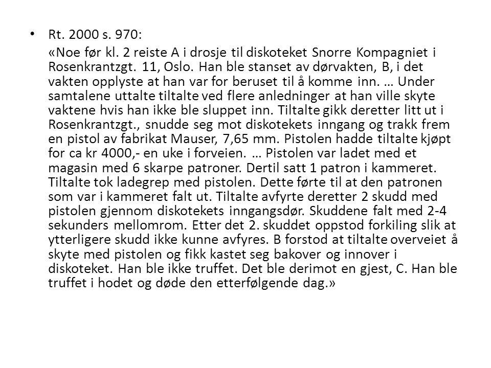 Rt. 2000 s. 970: «Noe før kl. 2 reiste A i drosje til diskoteket Snorre Kompagniet i Rosenkrantzgt. 11, Oslo. Han ble stanset av dørvakten, B, i det v