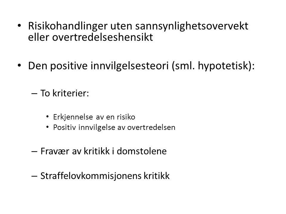 Risikohandlinger uten sannsynlighetsovervekt eller overtredelseshensikt Den positive innvilgelsesteori (sml. hypotetisk): – To kriterier: Erkjennelse