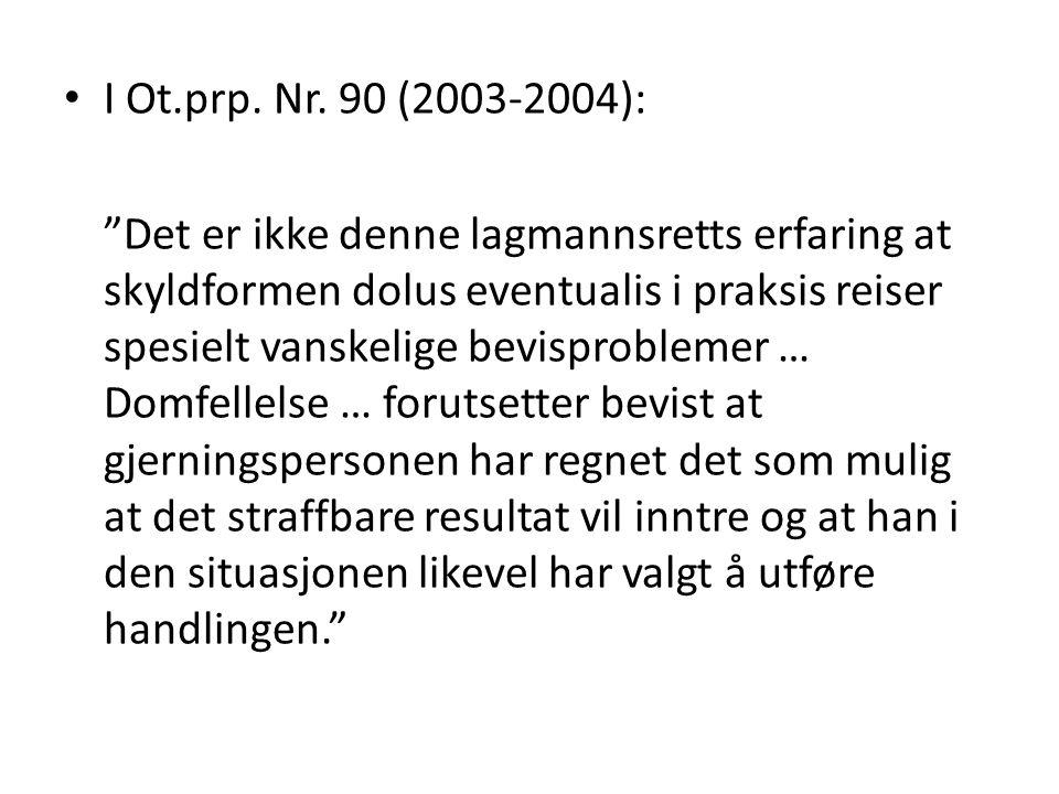 """I Ot.prp. Nr. 90 (2003-2004): """"Det er ikke denne lagmannsretts erfaring at skyldformen dolus eventualis i praksis reiser spesielt vanskelige bevisprob"""