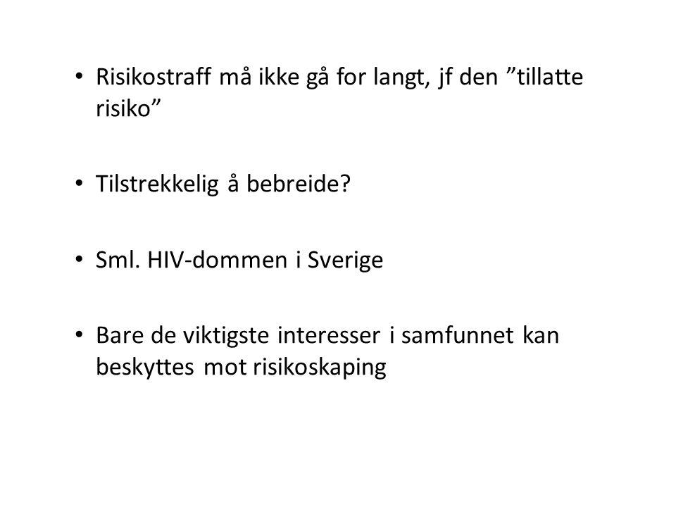 """Risikostraff må ikke gå for langt, jf den """"tillatte risiko"""" Tilstrekkelig å bebreide? Sml. HIV-dommen i Sverige Bare de viktigste interesser i samfunn"""