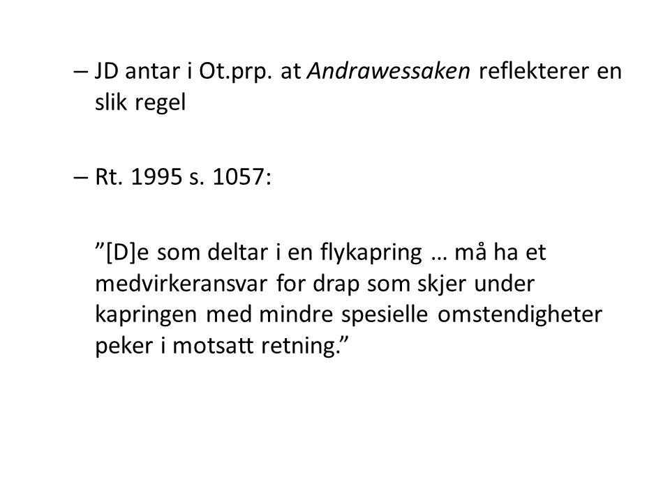 """– JD antar i Ot.prp. at Andrawessaken reflekterer en slik regel – Rt. 1995 s. 1057: """"[D]e som deltar i en flykapring … må ha et medvirkeransvar for dr"""