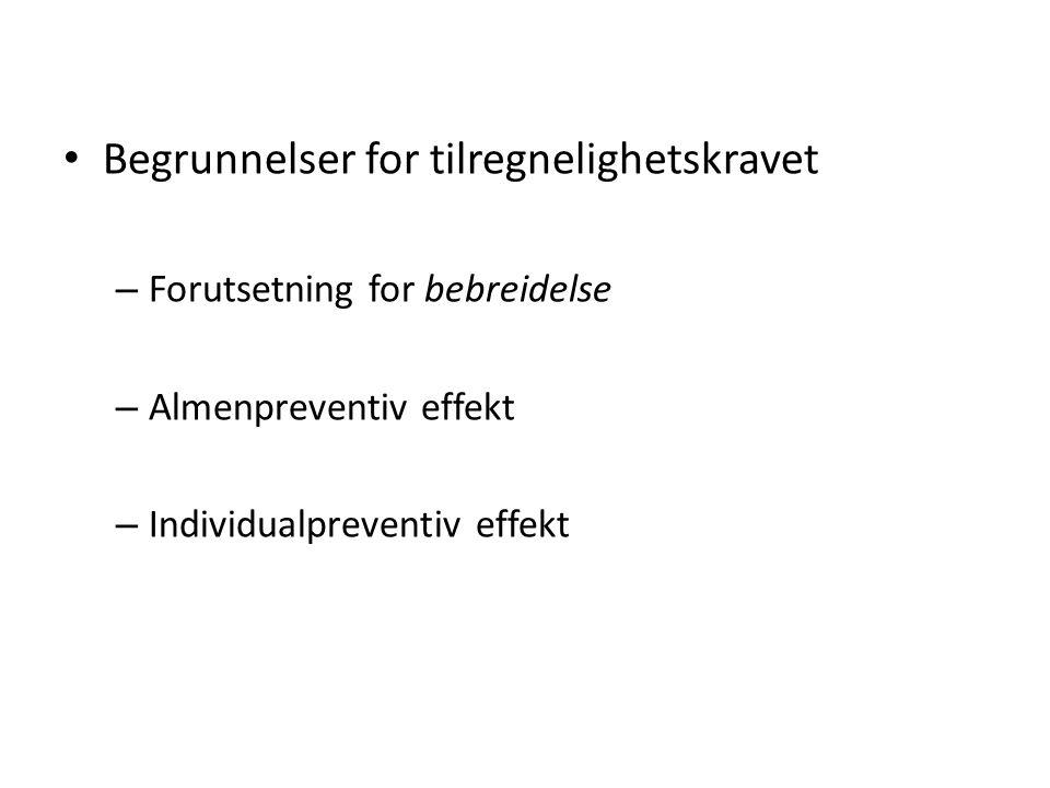 Begrunnelser for tilregnelighetskravet – Forutsetning for bebreidelse – Almenpreventiv effekt – Individualpreventiv effekt